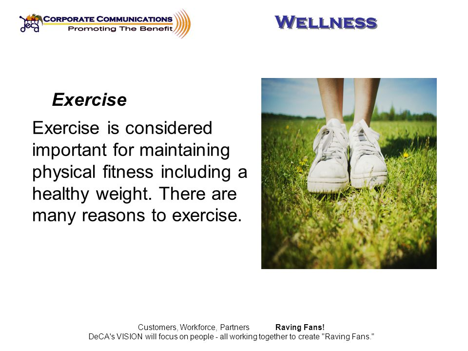 Exercise is considered important for maintaining physical fitness including a healthy weight.