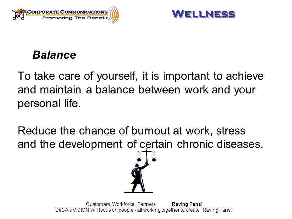 To take care of yourself, it is important to achieve and maintain a balance between work and your personal life.