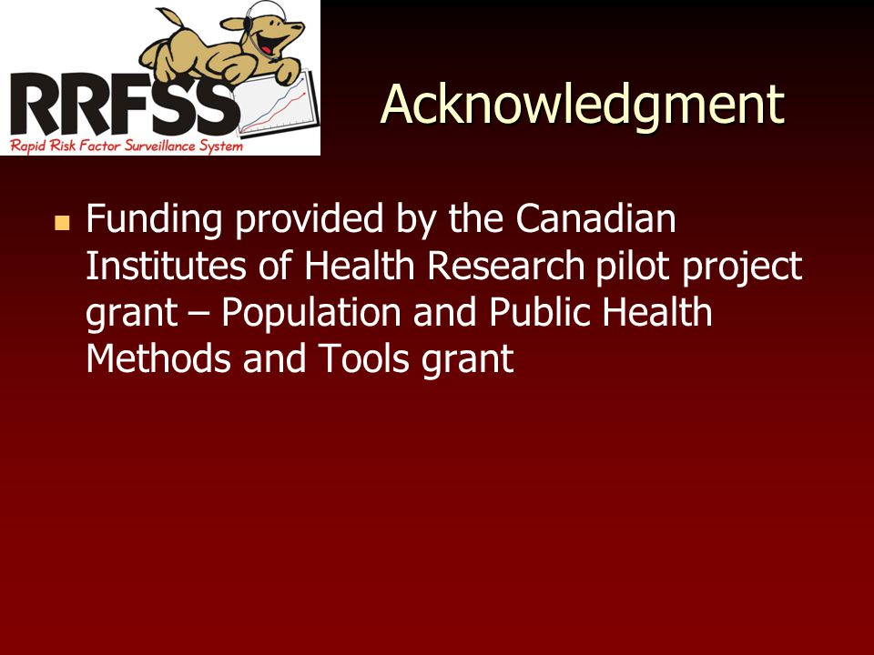 Acknowledgment Funding provided by the Canadian Institutes of Health Research pilot project grant – Population and Public Health Methods and Tools grant
