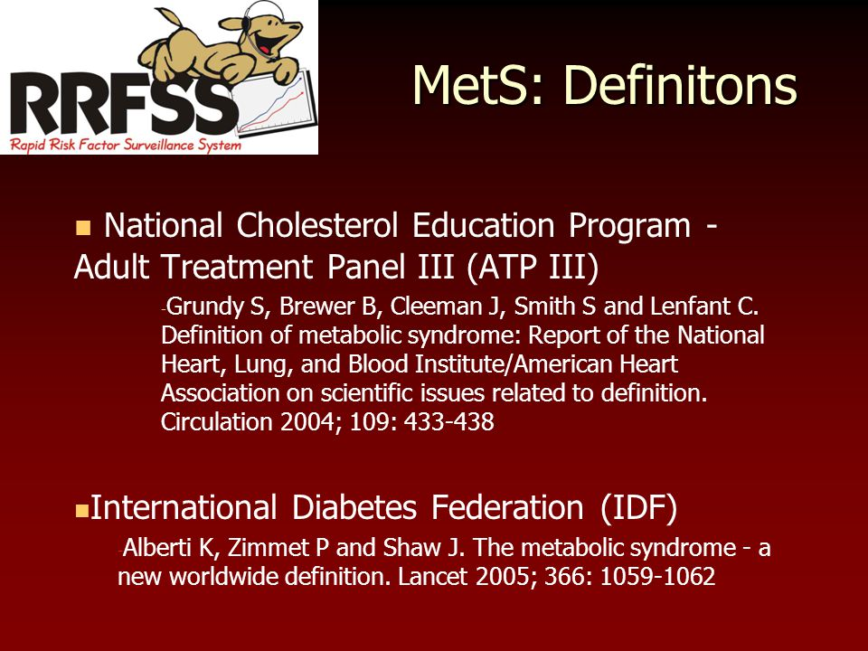 MetS: Definitons National Cholesterol Education Program - Adult Treatment Panel III (ATP III) - Grundy S, Brewer B, Cleeman J, Smith S and Lenfant C.