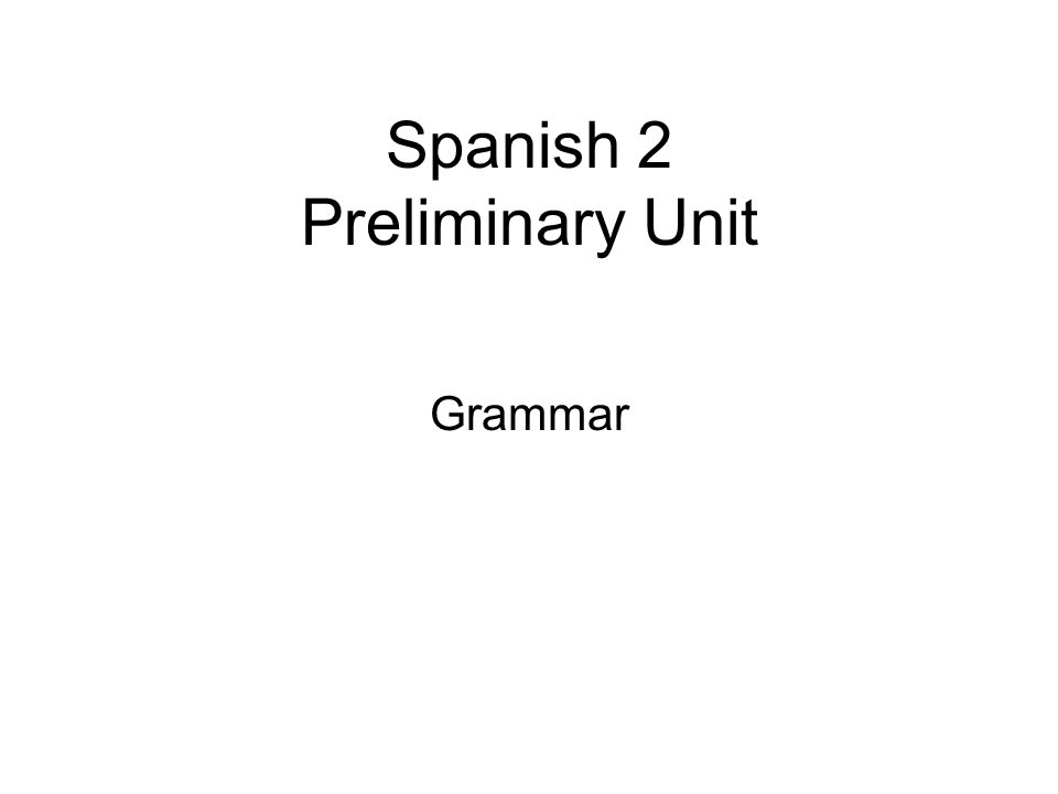 Spanish 2 Preliminary Unit Grammar