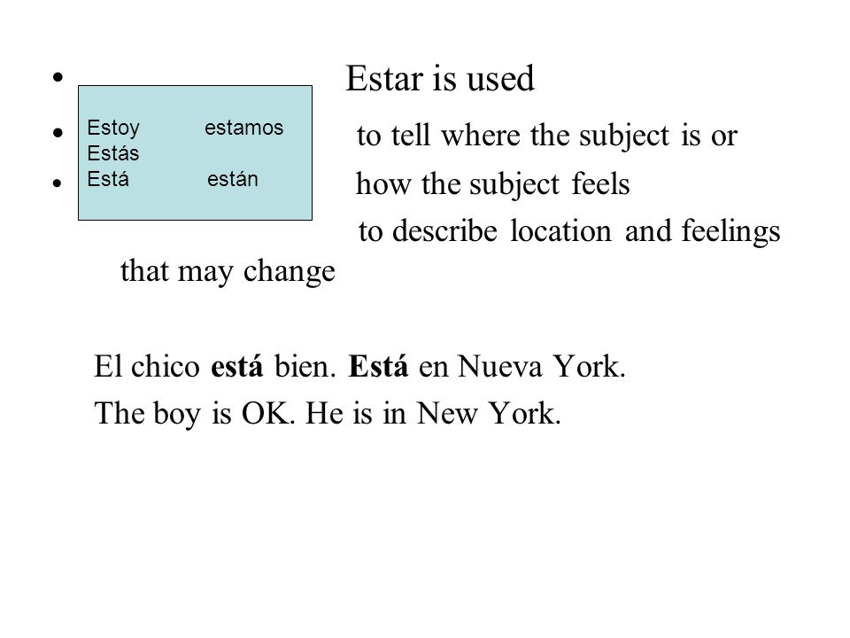 Estar is used to tell where the subject is or how the subject feels to describe location and feelings that may change El chico está bien.