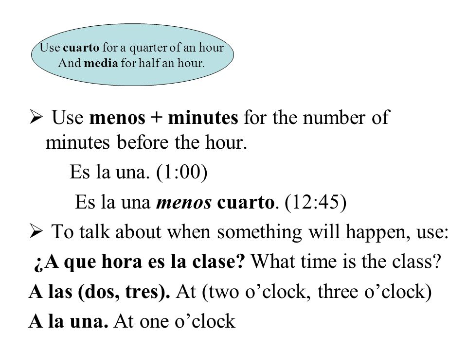  Use menos + minutes for the number of minutes before the hour.