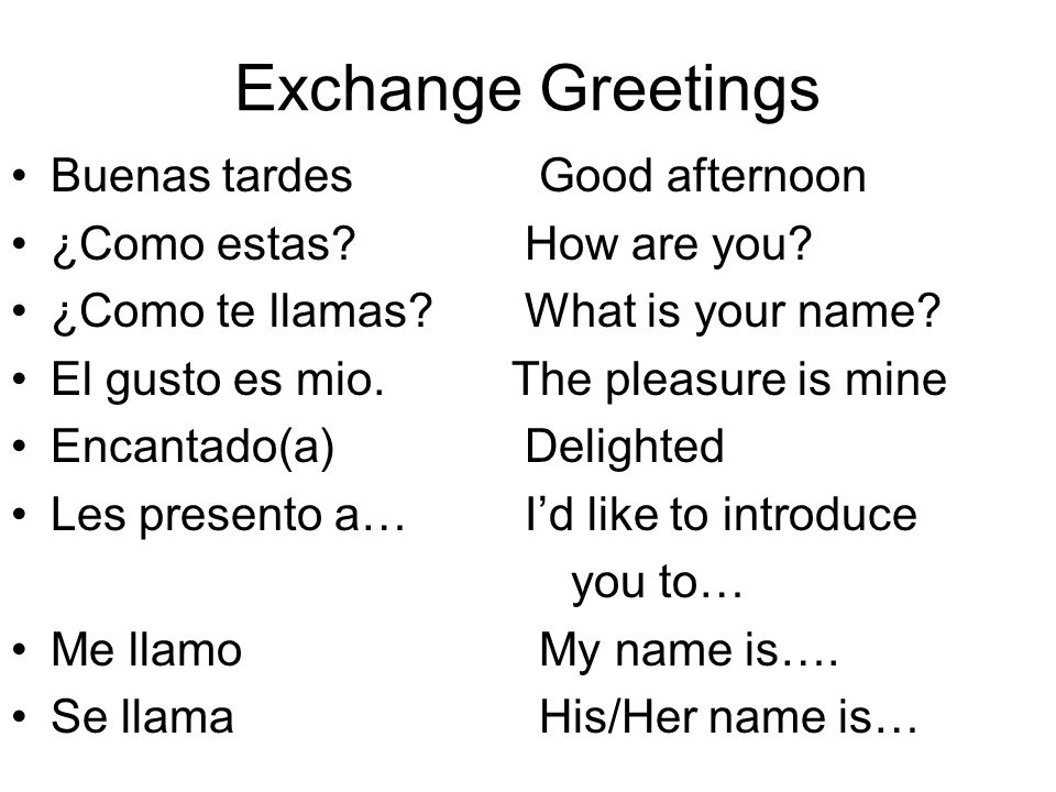 Exchange Greetings Buenas tardesGood afternoon ¿Como estas.