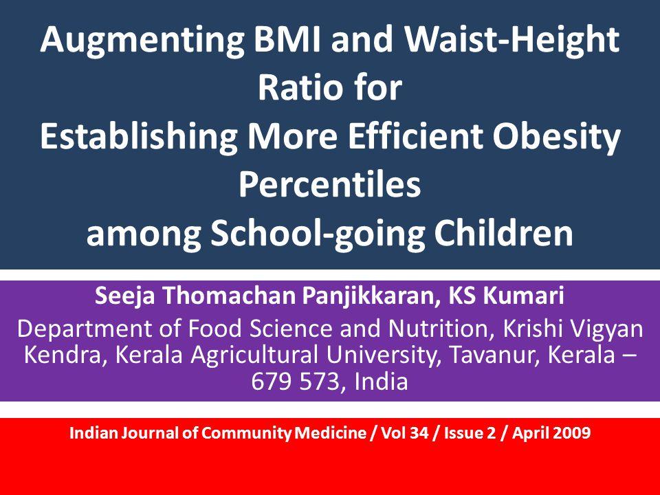 Augmenting BMI and Waist-Height Ratio for Establishing More Efficient Obesity Percentiles among School-going Children Seeja Thomachan Panjikkaran, KS