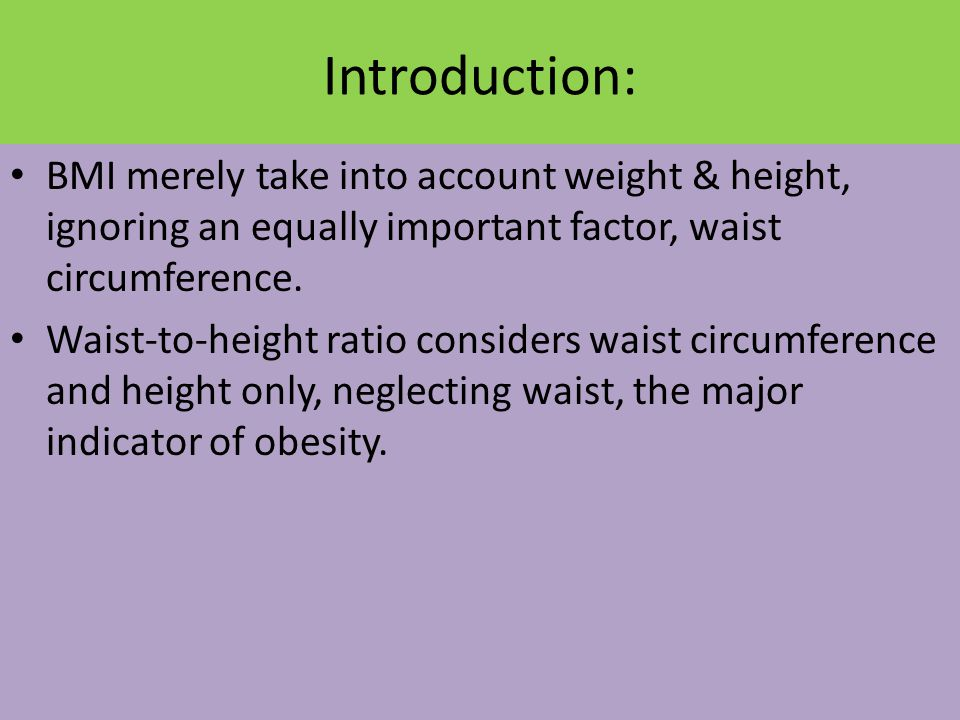Introduction: BMI merely take into account weight & height, ignoring an equally important factor, waist circumference.