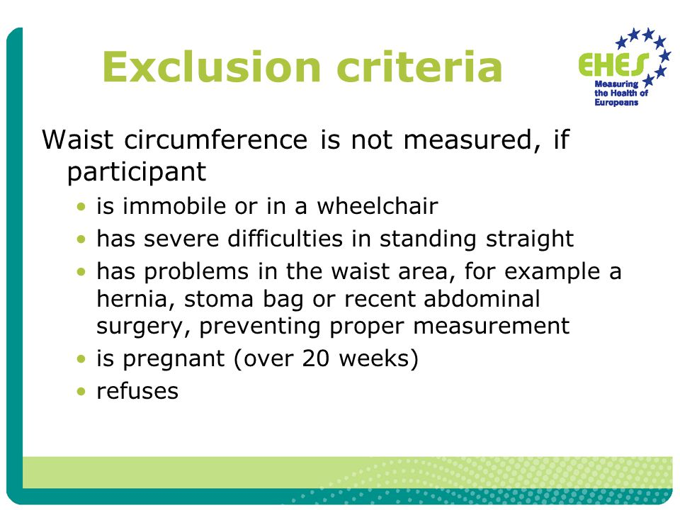 Exclusion criteria Waist circumference is not measured, if participant is immobile or in a wheelchair has severe difficulties in standing straight has problems in the waist area, for example a hernia, stoma bag or recent abdominal surgery, preventing proper measurement is pregnant (over 20 weeks) refuses