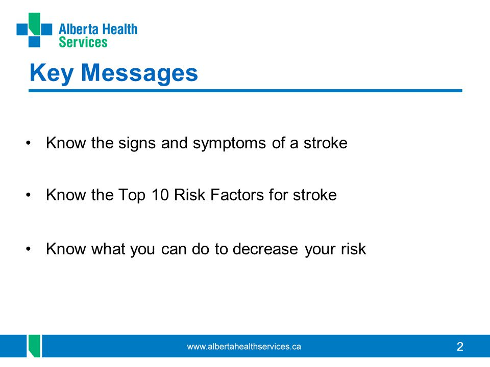 2 Key Messages Know the signs and symptoms of a stroke Know the Top 10 Risk Factors for stroke Know what you can do to decrease your risk