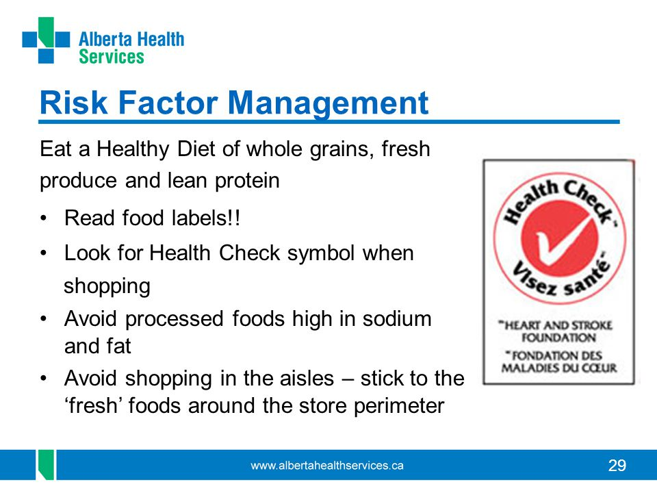 29 Risk Factor Management Eat a Healthy Diet of whole grains, fresh produce and lean protein Read food labels!.