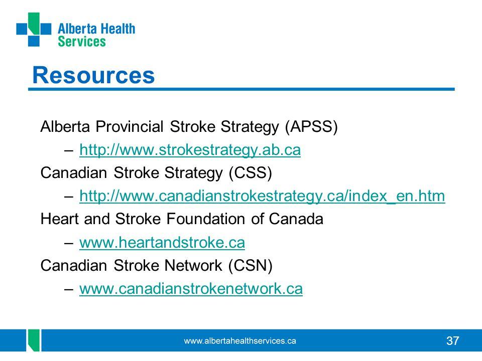 37 Resources Alberta Provincial Stroke Strategy (APSS) –http://www.strokestrategy.ab.cahttp://www.strokestrategy.ab.ca Canadian Stroke Strategy (CSS)
