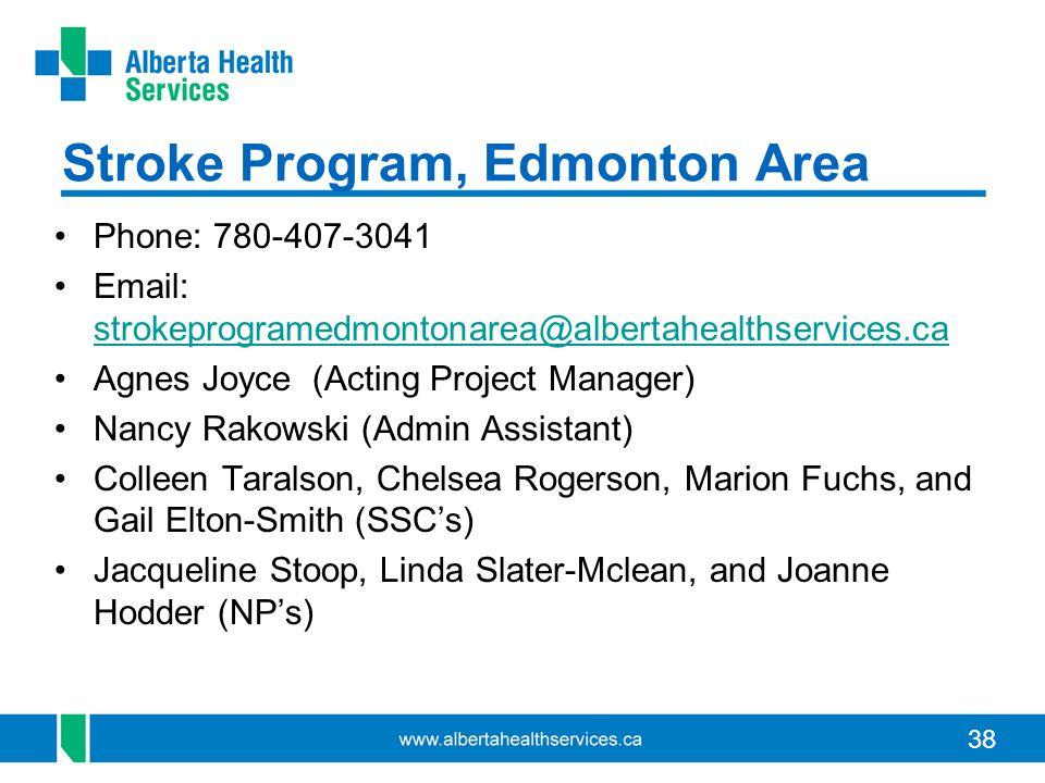 38 Stroke Program, Edmonton Area Phone: 780-407-3041 Email: strokeprogramedmontonarea@albertahealthservices.ca strokeprogramedmontonarea@albertahealth