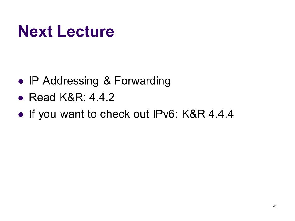 36 Next Lecture IP Addressing & Forwarding Read K&R: 4.4.2 If you want to check out IPv6: K&R 4.4.4