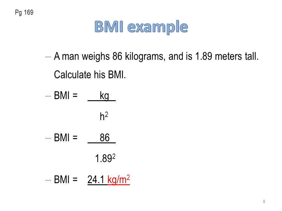 – A man weighs 86 kilograms, and is 1.89 meters tall.