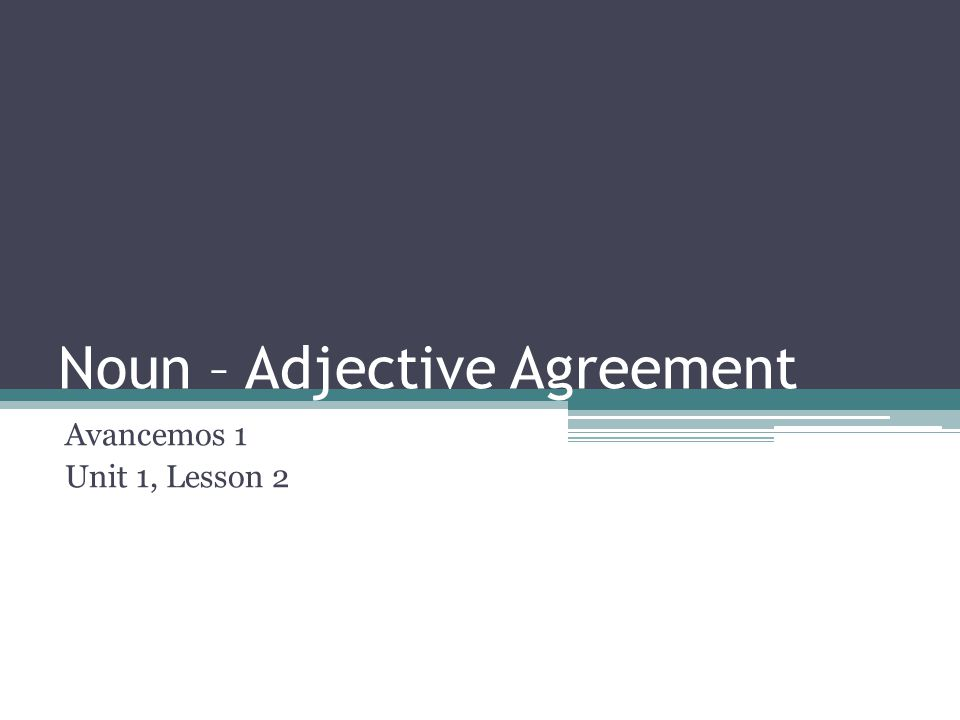Noun – Adjective Agreement Avancemos 1 Unit 1, Lesson 2