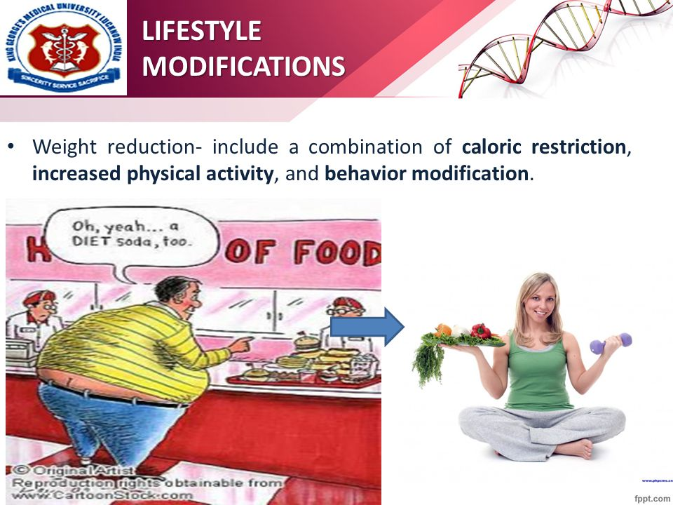 Weight reduction- include a combination of caloric restriction, increased physical activity, and behavior modification.