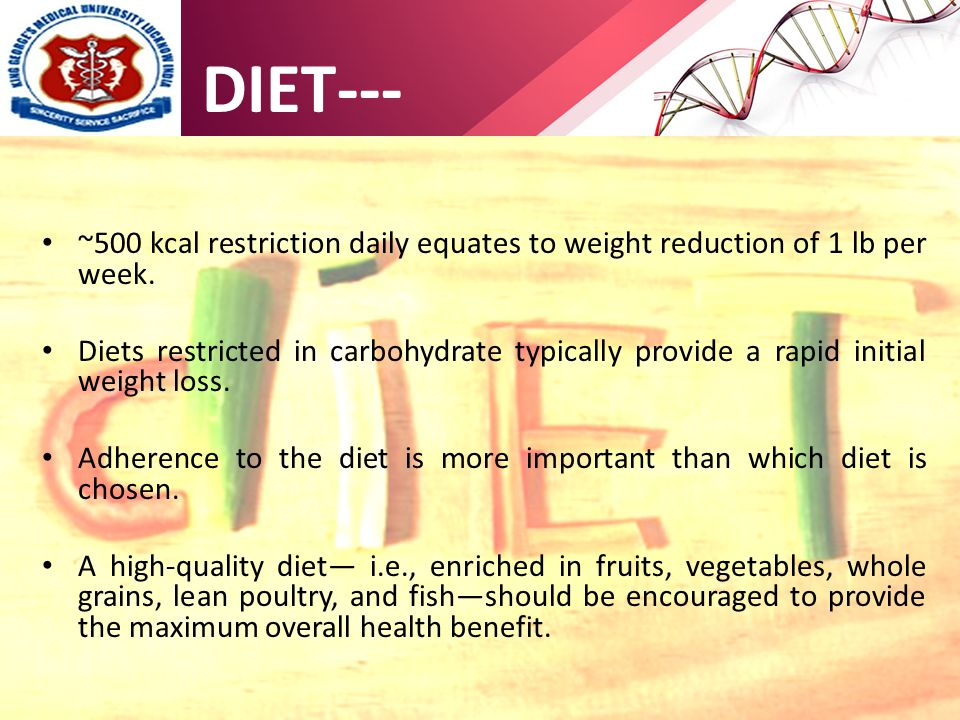 ~500 kcal restriction daily equates to weight reduction of 1 lb per week.