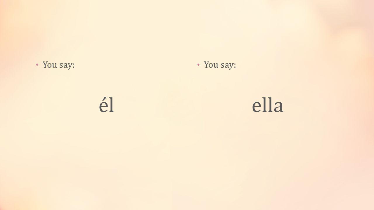 You say: él You say: ella