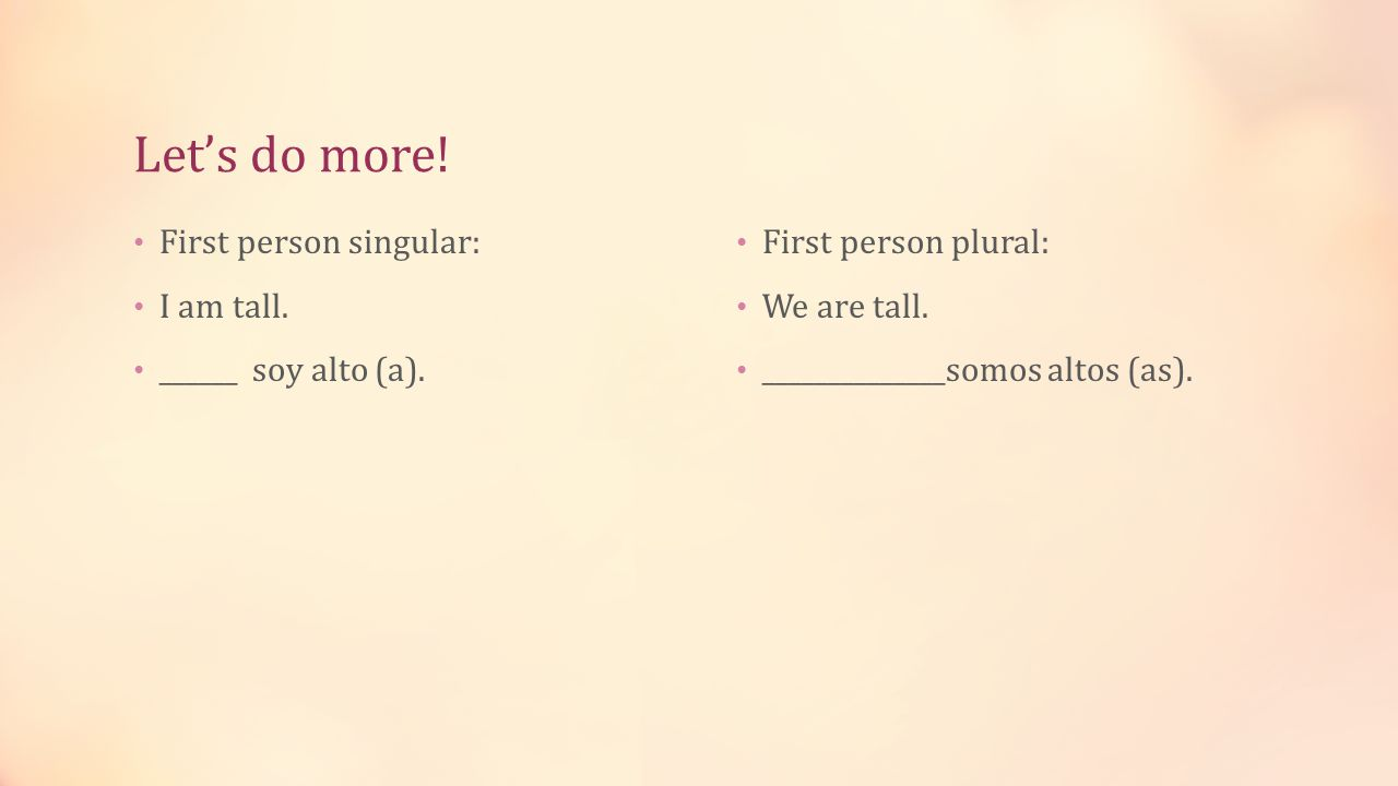 Let's do more. First person singular: I am tall. ______ soy alto (a).
