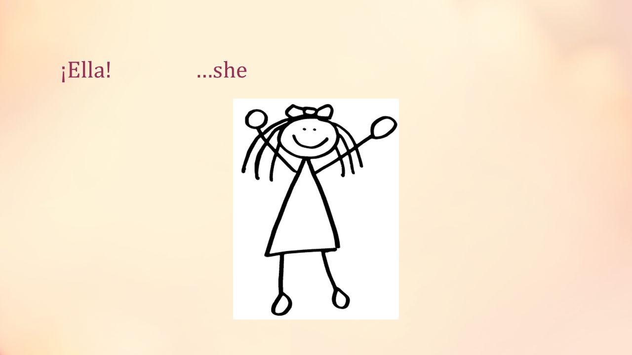 ¡Ella! …she