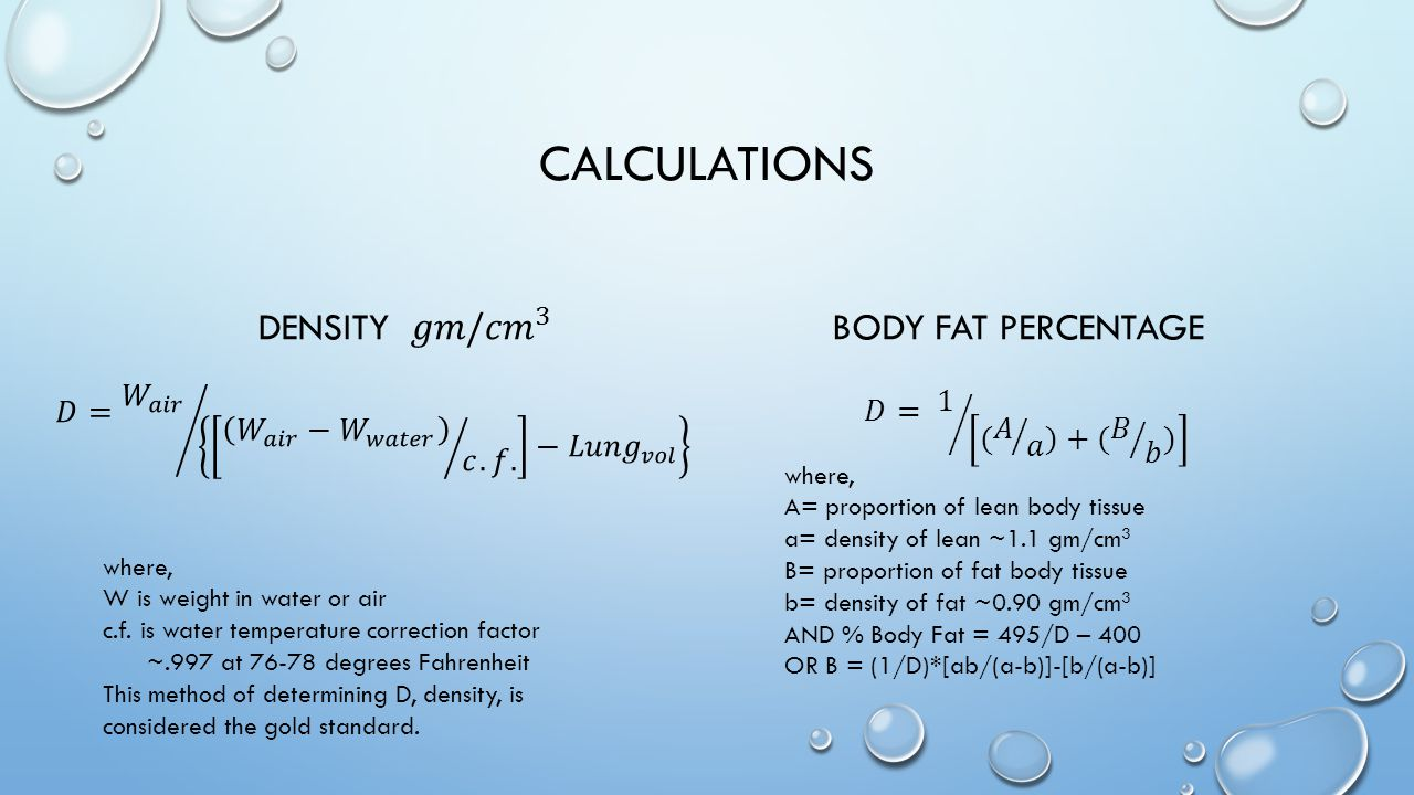 CALCULATIONS BODY FAT PERCENTAGE where, W is weight in water or air c.f.