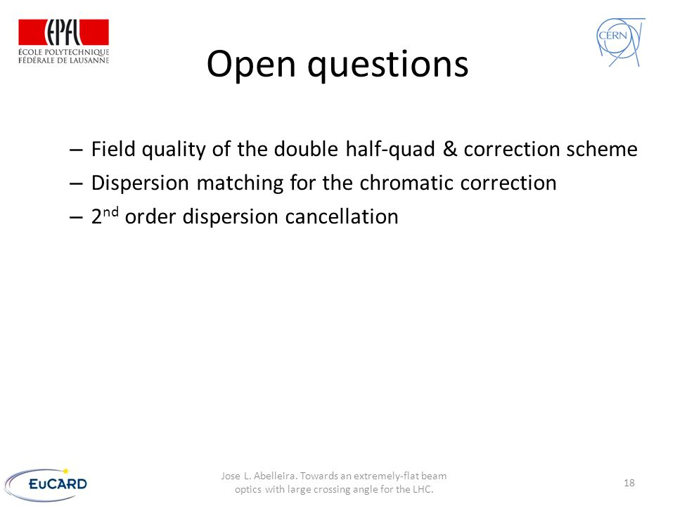 Open questions – Field quality of the double half-quad & correction scheme – Dispersion matching for the chromatic correction – 2 nd order dispersion