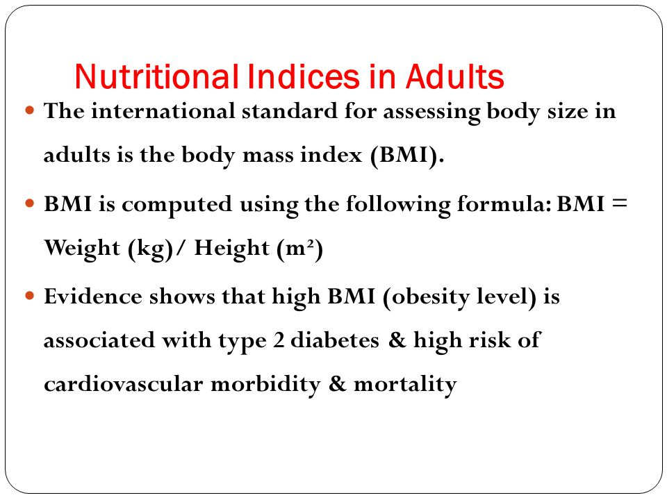 Nutritional Indices in Adults The international standard for assessing body size in adults is the body mass index (BMI).