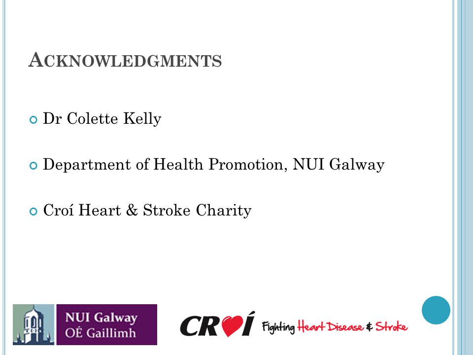 A CKNOWLEDGMENTS Dr Colette Kelly Department of Health Promotion, NUI Galway Croí Heart & Stroke Charity