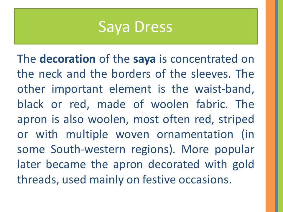 Saya Dress The decoration of the saya is concentrated on the neck and the borders of the sleeves. The other important element is the waist-band, black