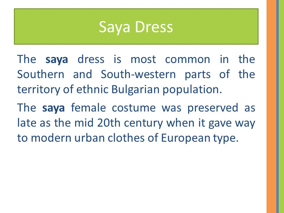 Saya Dress The saya dress is most common in the Southern and South-western parts of the territory of ethnic Bulgarian population.