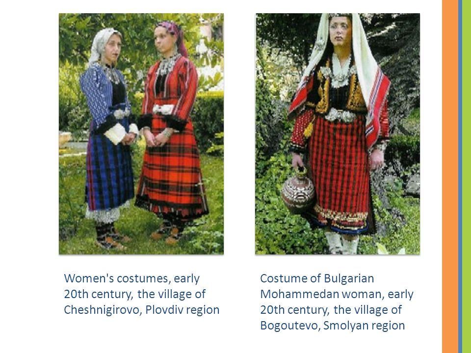 Costume of Bulgarian Mohammedan woman, early 20th century, the village of Bogoutevo, Smolyan region Women s costumes, early 20th century, the village of Cheshnigirovo, Plovdiv region