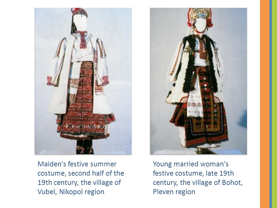 Young married woman s festive costume, late 19th century, the village of Bohot, Pleven region Maiden s festive summer costume, second half of the 19th century, the village of Vubel, Nikopol region