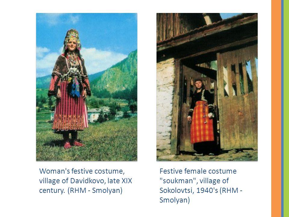 Festive female costume soukman , village of Sokolovtsi, 1940 s (RHM - Smolyan) Woman s festive costume, village of Davidkovo, late XIX century.