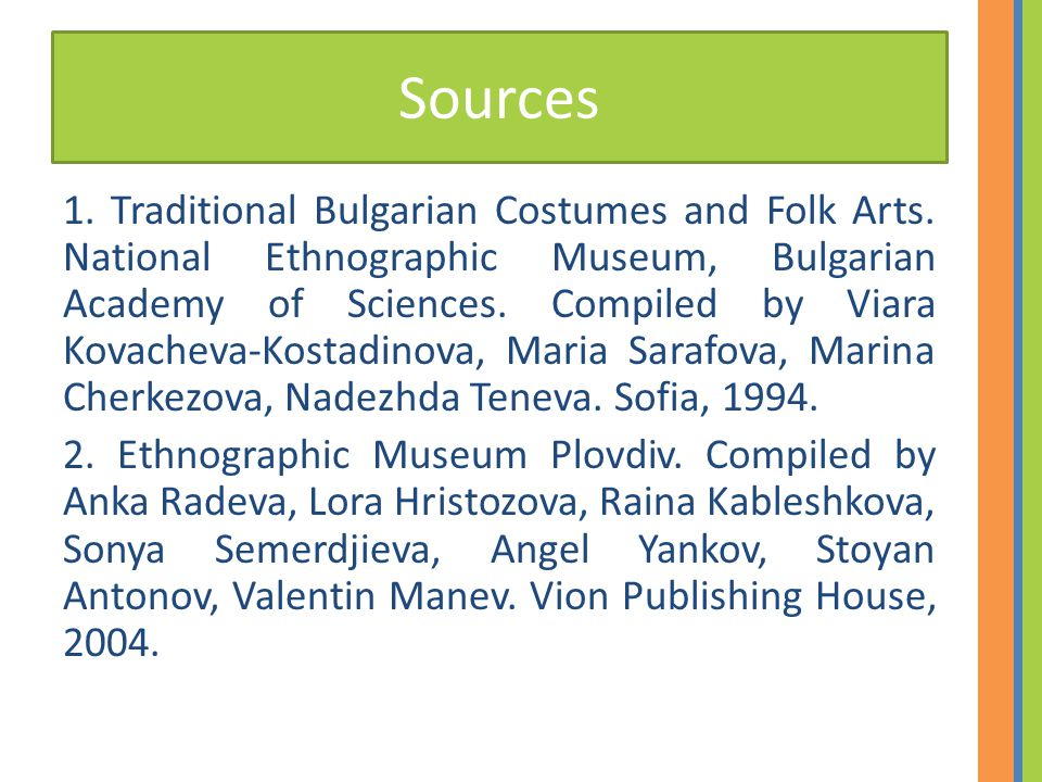 Sources 1. Traditional Bulgarian Costumes and Folk Arts. National Ethnographic Museum, Bulgarian Academy of Sciences. Compiled by Viara Kovacheva-Kost