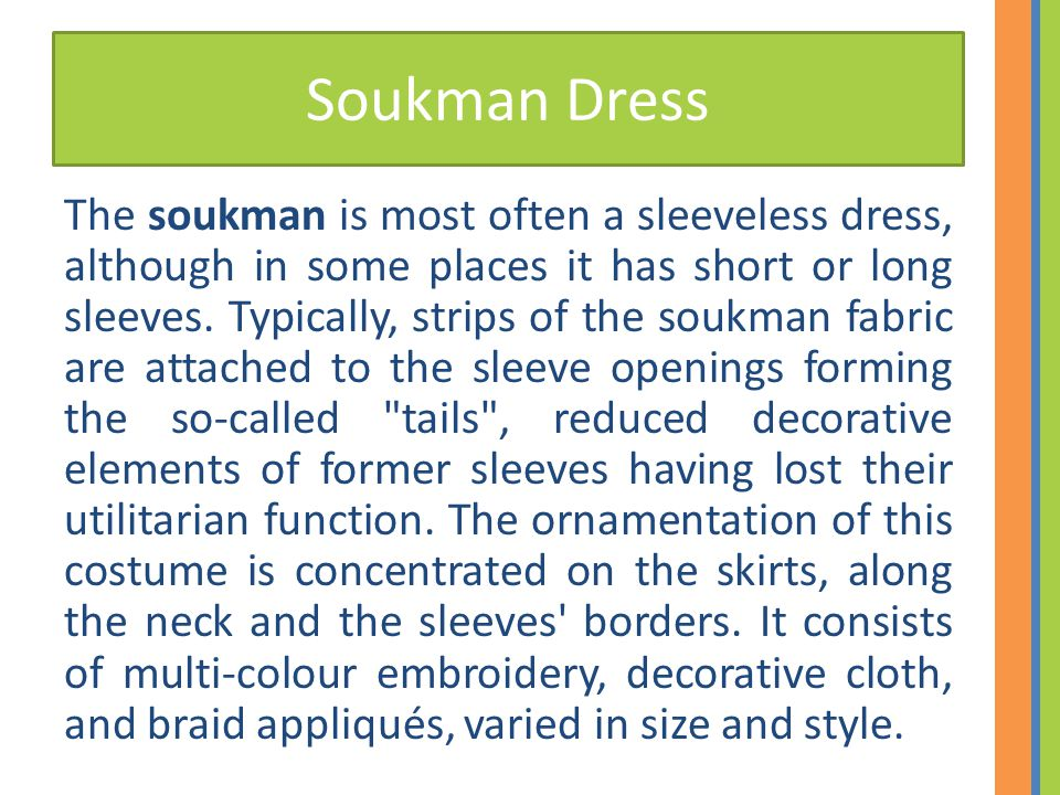 Soukman Dress The soukman is most often a sleeveless dress, although in some places it has short or long sleeves.