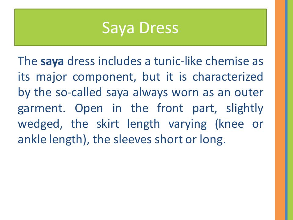 Saya Dress The saya dress includes a tunic-like chemise as its major component, but it is characterized by the so-called saya always worn as an outer garment.