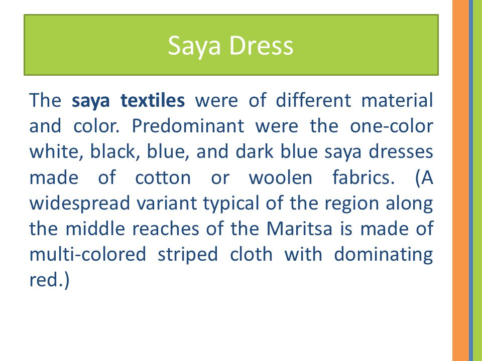 Saya Dress The saya textiles were of different material and color. Predominant were the one-color white, black, blue, and dark blue saya dresses made