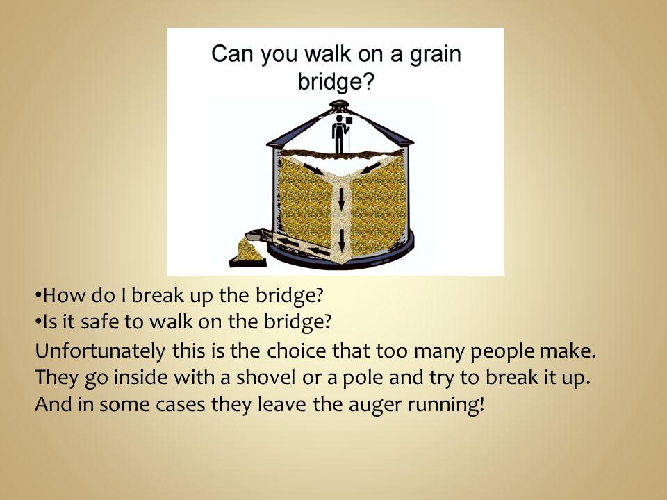 How do I break up the bridge. Is it safe to walk on the bridge.