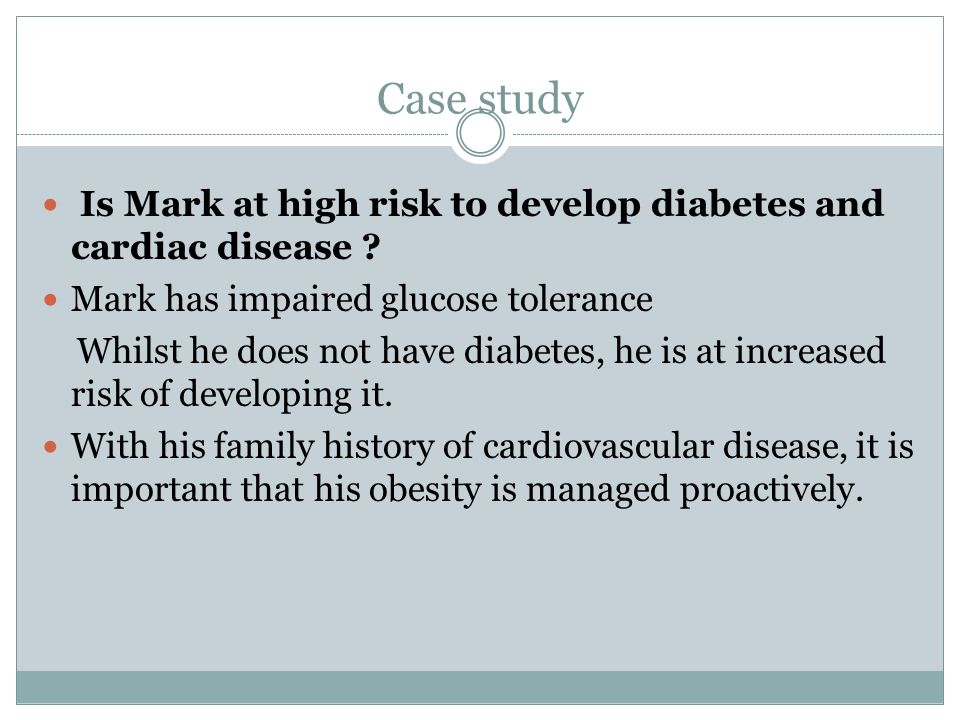 Case study Is Mark at high risk to develop diabetes and cardiac disease .