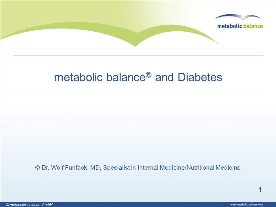 1 © metabolic balance GmbH metabolic balance ® and Diabetes © Dr. Wolf Funfack, MD, Specialist in Internal Medicine/Nutritional Medicine