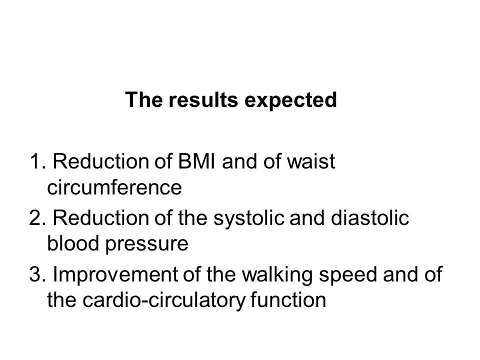 The results expected 1. Reduction of BMI and of waist circumference 2.