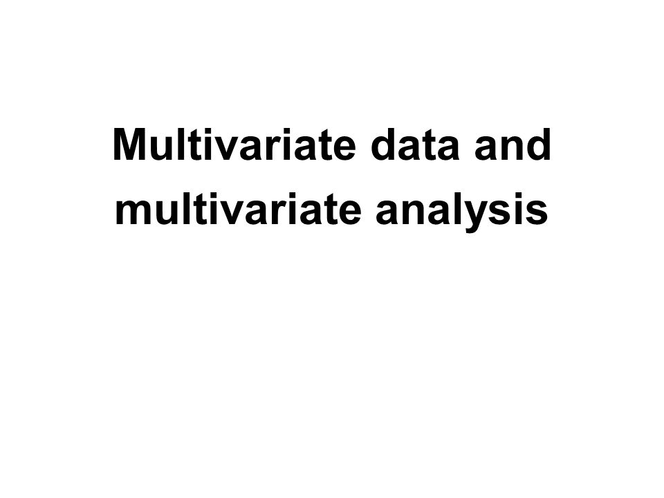 Multivariate data - values recorded for several random variables on a number of units.