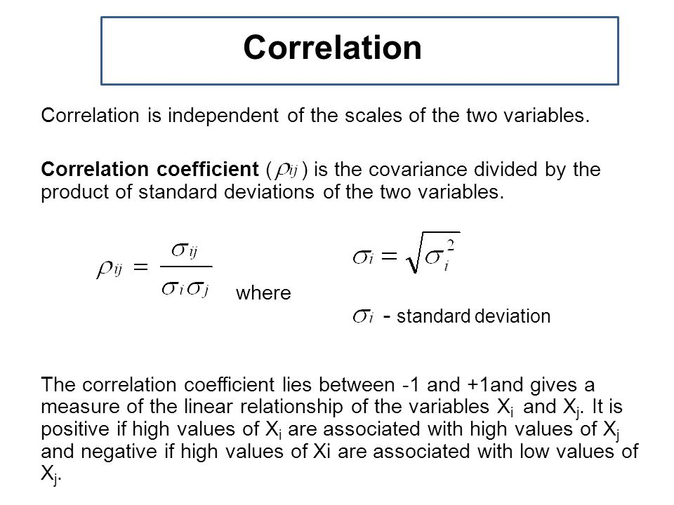 Correlation is independent of the scales of the two variables.