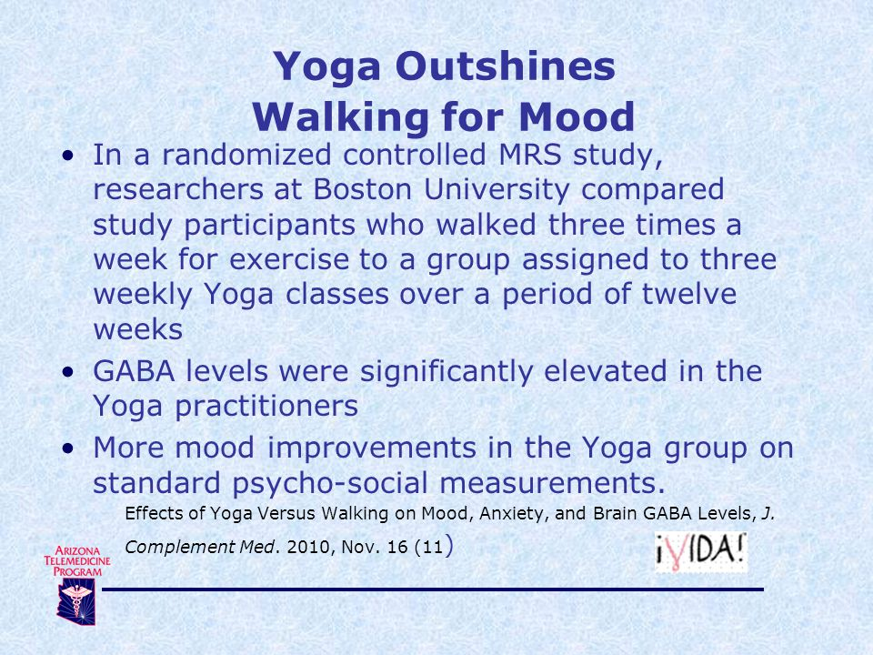 Yoga Outshines Walking for Mood In a randomized controlled MRS study, researchers at Boston University compared study participants who walked three ti