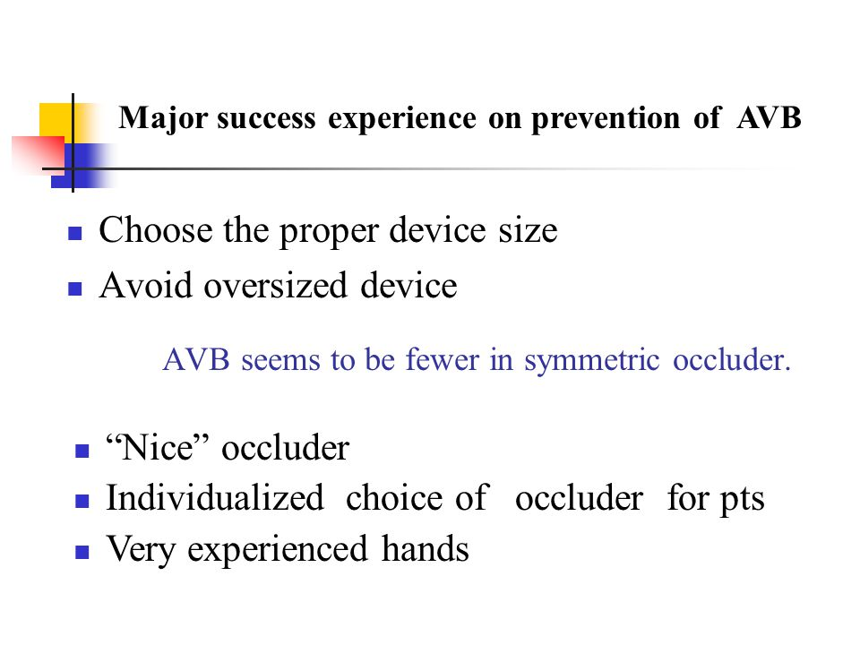 "Choose the proper device size Avoid oversized device AVB seems to be fewer in symmetric occluder. ""Nice"" occluder Individualized choice of occluder fo"