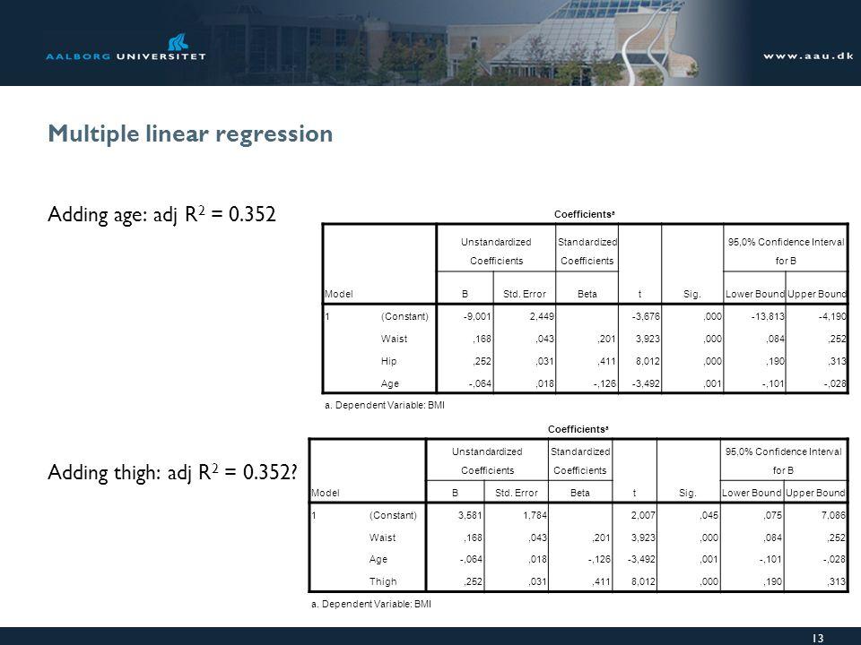 Multiple linear regression Adding age: adj R 2 = 0.352 Adding thigh: adj R 2 = 0.352.