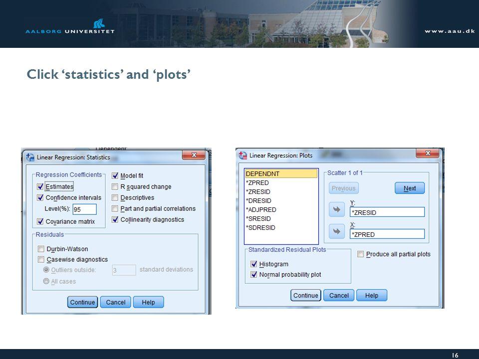 Click 'statistics' and 'plots' 16