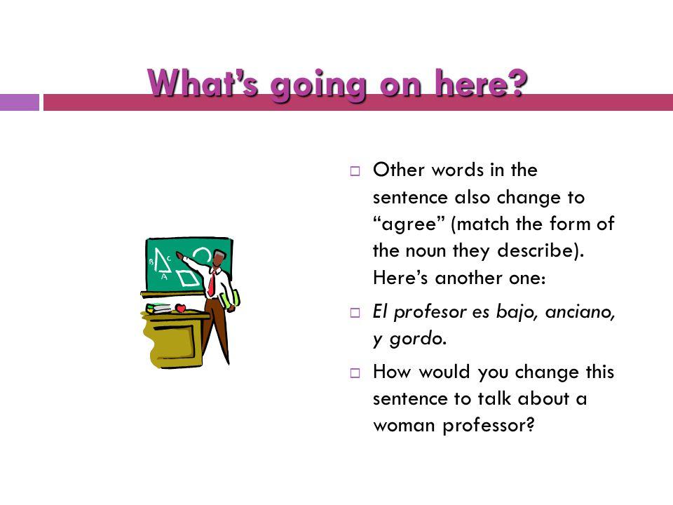 Agreement  Look at these sentences (alto = tall; guapo = good- looking):  El niño es alto y guapo.