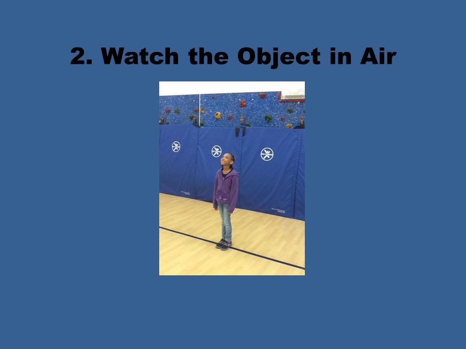 2. Watch the Object in Air