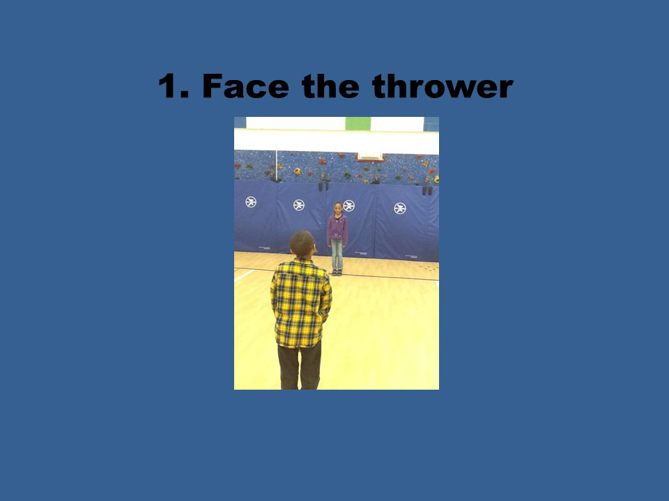 1. Face the thrower
