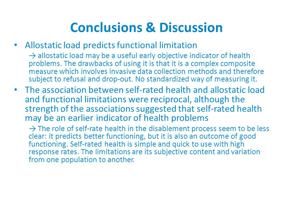 Conclusions & Discussion Allostatic load predicts functional limitation → allostatic load may be a useful early objective indicator of health problems.